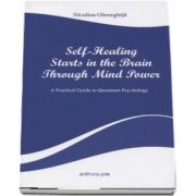 Self-Healing Starts in the Brain Through Mind Power. A Practical Guide to Quantum Psychology de Niculina Gheorghita