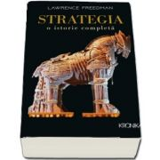 Strategia. O istorie completa de Lawrence Freedman - Colectia Kronika