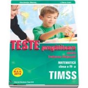 Teste pregatitoare pentru evaluarea nationala TIMSS. Matematica clasa a IV-a - Aprobat M. E. N. 2018 - Alexandra Manea, Claudia Matache