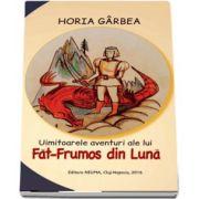Uimitoarele aventuri ale lui Fat-Frumos din Luna - Horia Garbea
