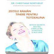 Zeitele raman tinere pentru totdeauna de Dr. Christiane Northrup