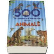 500 Intrebari si raspunsuri despre animale - Editie ilustrata