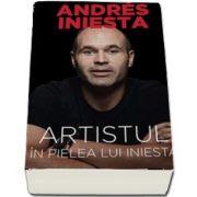 Artistul. In pielea lui Iniesta de Andres Iniesta