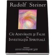 Cai adevarate si false in investigatia spirituala de Rudolf Steiner