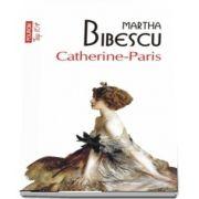 Catherine-Paris de Martha Bibescu - Colectia Top 10