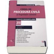 Codul de procedura civila si legislatie conexa 2018. Editie Premium (Legislatie consolidata si index 2018)