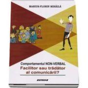 Comportamentul non-verbal. Facilitor sau tradator al comunicarii? de Marius Florin Mihaila