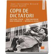 Jean Cristophe Brisard - Copii de dictatori: Svetlana Stalin, Edda Mussolini, Zoia Ceauşescu, Bashar Al-Assad...