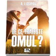 De ce traieste omul? de A. I. Osipov