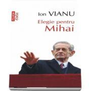 Elegie pentru Mihai de Ion Vianu (Editie de buzunar, Top 10)
