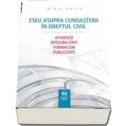 Eseu asupra cunoasterii in dreptul civil. Aparenta. Opozabilitate. Formalism. Publicitate de Mihai David