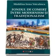 Fondul de comert intre modernism si traditionalism de Madalina Irena Voiculescu