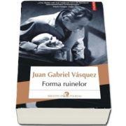 Forma ruinelor de Juan Gabriel Vasquez