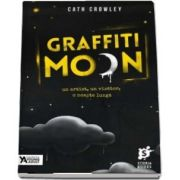 Graffiti Moon. Un artist, o visatoare, o noapte lunga, plina de aventura de Cath Crowley