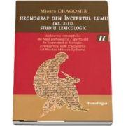 Hronograf den inceputul lumii (Ms. 3517). Studiu lexicologic. Volumul II de Mioara Dragomir