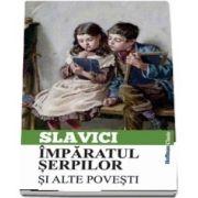 Imparatul serpilor si alte povesti de Ioan Slavici