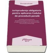 Jurisprudenta obligatorie pentru aplicarea Codului de procedura penala - Editia 2018