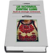 La hotarul dintre lumi. Studii de etnologie romaneasca de I. Oprisan