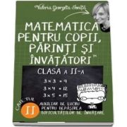 Matematica pentru copii, parinti si invatatori - Auxiliar de lucru clasa a II, pentru depasirea dificultatilor de invatare, caietul II de Valerica Georgeta Ionita
