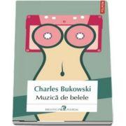 Muzica de belele de Charles Bukowski (Traducere din limba engleza de Dan Sociu)