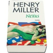 Nexus de Henry Miller - Editia 2018 - Traducere din limba engleza de Antoaneta Ralian