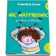 Nic Nastrusnic si lupta cu paduchii de Francesca Simon - Editie Paperback, Colectia Funny Green