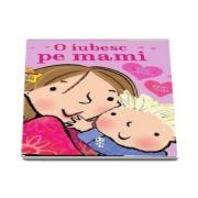 Giles Andreae, O iubesc pe mami - Ilustratii de Emma Dodd