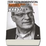O lume iesita din minti. Revolutia creativa a educatiei de Sir Ken Robinson (Editie revizuita si actualizata)