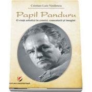 Papil Panduru. O viata artistica in cronici, comentarii si imagini de Cristian Luis Casilescu