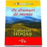 Pe drumuri de munte - Calistrat Hogas (Colectia elevi de 10 plus)