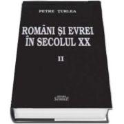 Romani si evrei in secolul XX. Volumul II de Petre Turlea