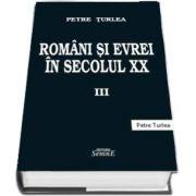 Romani si evrei in secolul XX. Volumul III de Petre Turlea