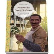 Yvonne Davy - Povestea lui George W. Carver - Cu ilustratii de Adrian Barbu