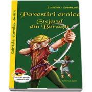 Povestiri eroice. Stejarul din Borzesti de Eusebiu Camilar - Cartile elevului smart, lectura pentru clasele I-VIII