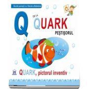 Q de la Quark pestisorul. Quark, pictorul inventiv - Editie cu coperti cartonate