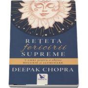 Reteta fericirii supreme - 7 Chei pentru a obtine bucurie si iluminare de Deepak Chopra