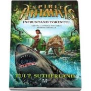 Tui Sutherland - Spirit Animals - Infruntand torentul. Cartea a cincea din seria Spirite-Animale