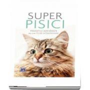 Super pisici. Povestile adevarate ale unor feline extraordinare (Morgan Ashley)