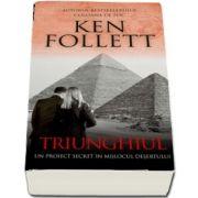 Triunghiul. Un proiect secret in mijlocul desertului de Ken Follett