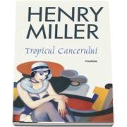 Henry Miller - Tropicul Cancerului - Editia 2018