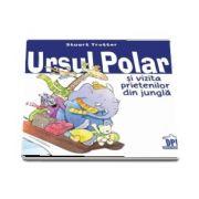 Ursul polar si vizita prietenilor din jungla de Stuart Trotter