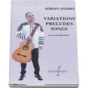 Variations preludes songs. Pentru chitara solo de Adrian Andrei