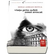 Viata prin ochii unui avocat de Mihai Adrian Hotca