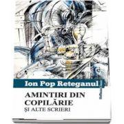 Amintiri din copilărie și alte scrieri de Ion Pop Reteganul