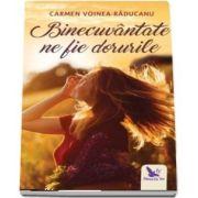 Binecuvantate ne fie dorurile de Carmen Voinea-Raducanu