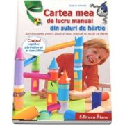 Gudrun Schmitt, Cartea mea de lucru manual din suluri de hartie - Idei amuzante pentru joaca si lucru manual cu suluri de hartie