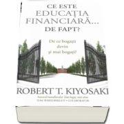 Ce este educatia financiara... de fapt? De ce bogatii devin si mai bogati? de Robert T. Kiyosaki