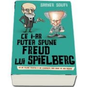 Ce i-ar putea spune Freud Lui Spielberg de Somer Soufi