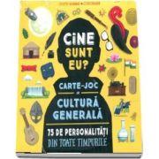Cine sunt eu? Carte - joc de cultura generala. 75 de personalitati din toate timpurile de Juliette Saumande
