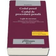 Codul penal. Codul de procedura penala. Legile de executare. Editia a 18-a, actualizata la 2 martie 2018.